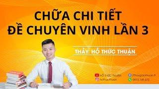 [HỒ THỨC THUẬN]-LIVE CHỮA ĐỀ CHUYÊN VINH LẦN 3 2019 CỰC HAY NHÉ!