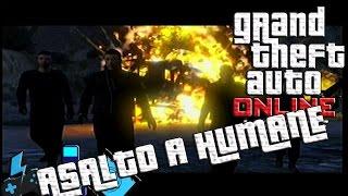 GTA V   ATRACOS ONLINE   EL GRAN GOLPE A HUMANE!