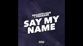RealestClique - Say My Name Ft. FigoGang [NU OP SPOTIFY, ITUNES ETC!]