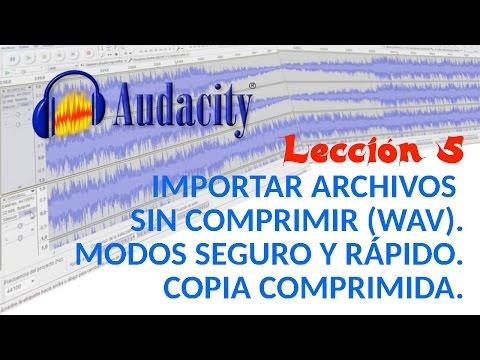 Tutorial Audacity 05/22 Importar archivos sin comprimir. Modos seguro y rápido. Copia comprimida.