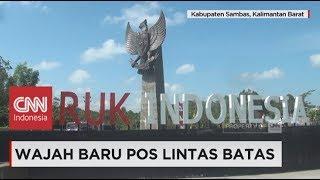 Wajah Baru Pos Lintas Batas Negara Aruk, Batas Indonesia - Malaysia