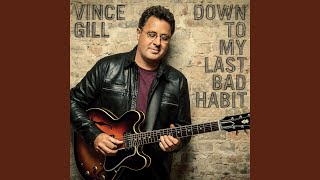 Vince Gill Reasons For The Tears I Cry
