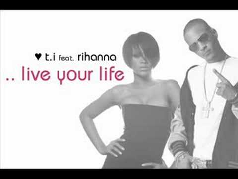 T.i . Live Your Life (feat. Rihanna)(full Version) video