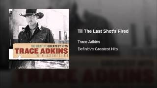 Trace Adkins Til The Last Shot's Fired