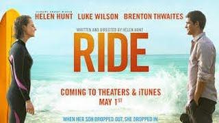 Ride (2014) with Helen Hunt, Luke Wilson, Brenton Thwaites, Leonor Varela Movie