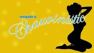 Renigade - Chauvinistic