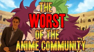 The WORST of the Anime Community. (ft. Double4Anime, AnimeFanTalk and more..)