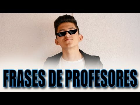 FRASES DE PROFESORES / Juanchis tv