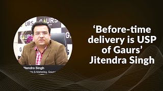 Before-time delivery is USP of Gaurs -
