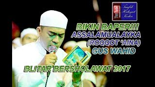 download lagu Bikin Baper Assalamualayka Roqqot Aina - Gus Wahid - gratis