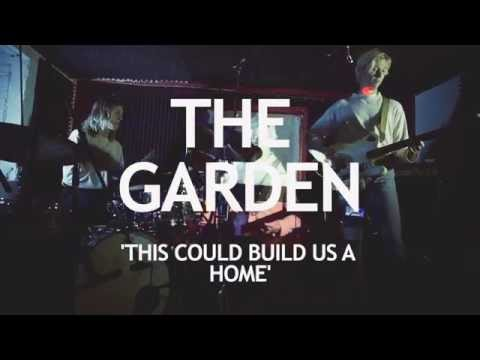 The Garden - This Could Build Us A Home
