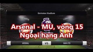 Arsenal - MU, vòng 15  Ngoại hạng Anh