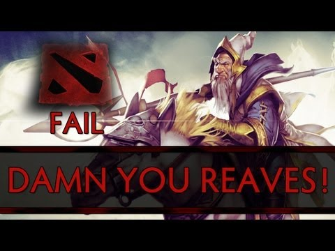 Dota 2 Fail - Damn You Reaves!
