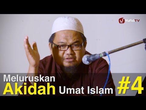 Ceramah Islam Intensif: Meluruskan Akidah Umat Islam (Sesi 4) - Ustadz Kholid Syamhudi, Lc.