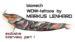 BIOMECH WOW-tattoos by Markus Lenhard: exclusive interview. PART I