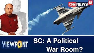 SC Becomes A War Room: Is Government Feeling Rafale Heat?   Viewpoint