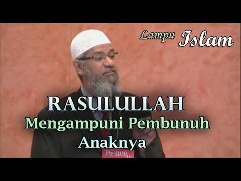 Kisah Rasulullah Mengampuni Pembunuh Anaknya | Dr. Zakir Naik