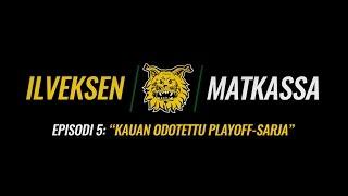 """Ilveksen Matkassa   Episodi 5: """"Kauan odotettu playoff-sarja"""""""