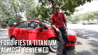 Ford Fiesta Titanium... Almost Reviewed