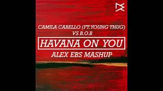 download lagu Camila Cabello Vs B.o.b - Havana On You Alex gratis