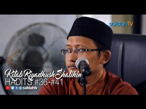 Kajian Kitab Riyadhus Shalihin: Hadits 36-41 - Ustadz Badru Salam, Lc