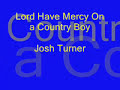 Lord Have Mercy On A Country Boy - Josh Turner