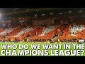 Who Do We Want To Face In The Champions League?