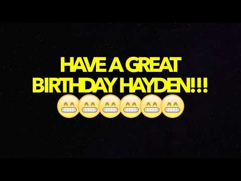 HAPPY BIRTHDAY HAYDEN! - BEST BIRTHDAY SONG EVER