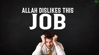 ALLAH DISLIKES THIS TYPE OF JOB AND INCOME