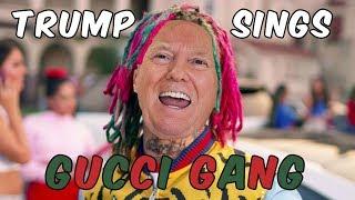 Trump Sings - Gucci Gang By Lil Pump