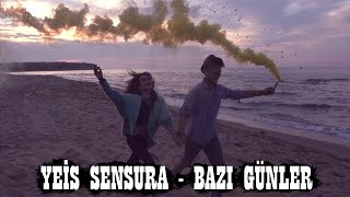 Yeis Sensura - Bazı Günler (Official Video)