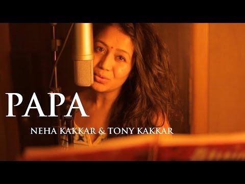 Papa - Father's Day Special Song By Neha Kakkar & Tony Kakkar