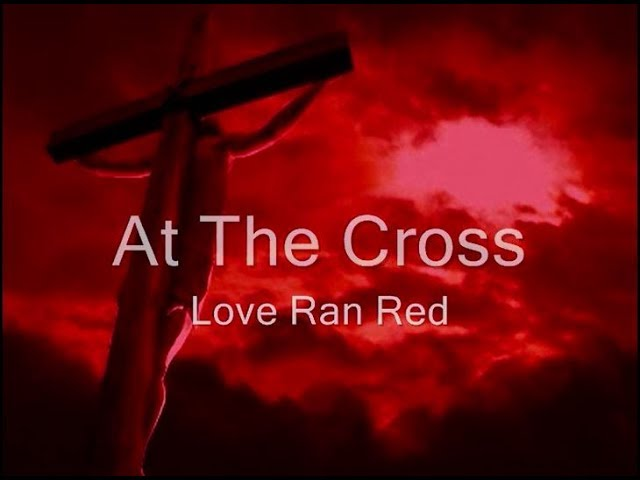 At The Cross Love Ran Red