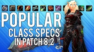 Most POPULAR Specs Of Every Class In Patch 8.2 - WoW: Battle For Azeroth 8.2