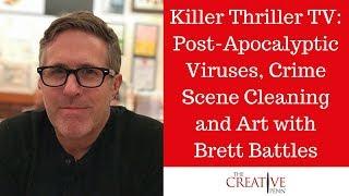 Killer Thriller TV: Post-Apocalyptic Viruses, Crime Scene Cleaning And Art With Brett Battles