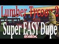 Super EASY dupe: Lumber Tycoon 2 : RoBlox