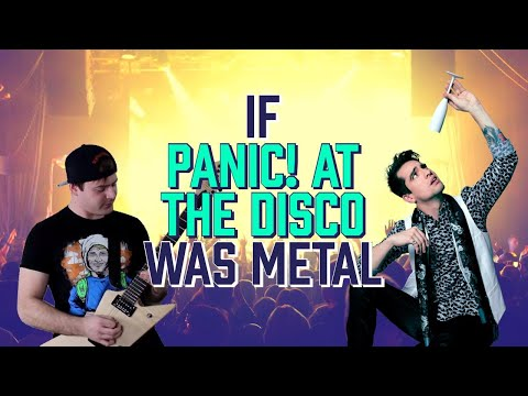 If panic! at the disco was metal