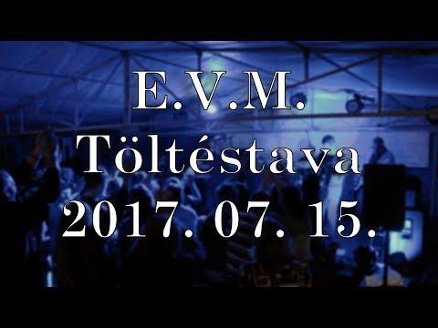 [ÉLŐ] E.V.M. koncert 2017. 07. 15. - Összefoglaló @Töltéstava