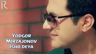 Yodgor Mirzajonov - Ishq deya (ver 2)