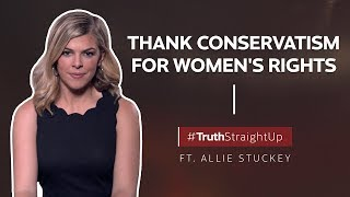 Thank conservatism for women's rights ft. Allie Stuckey | #TruthStraightUp
