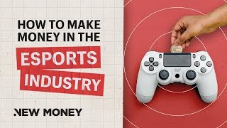 Esports: How to Make Money in Esports