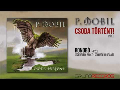 P.Mobil - Bonobó (Csoda Történt! - 2017) - Dalszöveggel