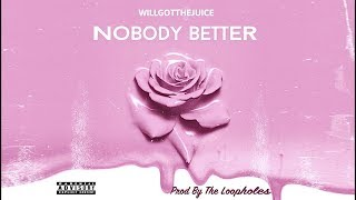 Willgotthejuice - Nobody Better (Official Lyric Video)