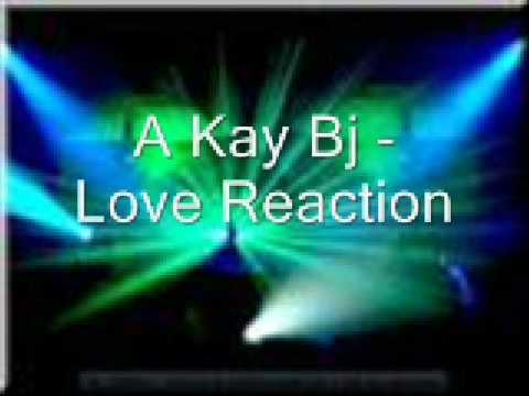 A Kay Bj - love reaction