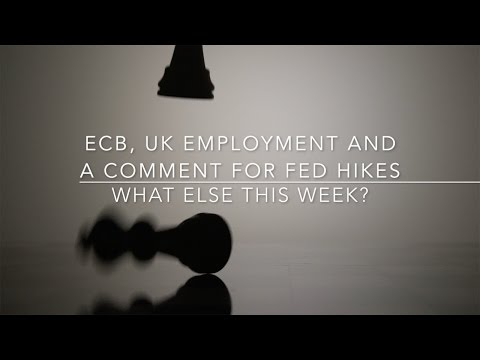 What else this week? ECB, UK employment and a comment for Fed hikes