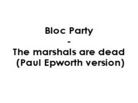 Bloc Party - Marshals Are Dead