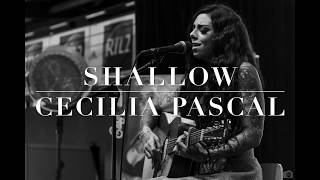 SHALLOW - CECILIA PASCAL (A Star Is Born, COVER.)