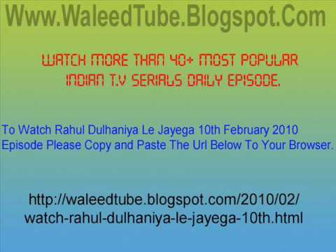 Watch Rahul Dulhaniya Le Jayega - 10th February 2010 Episode.wmv
