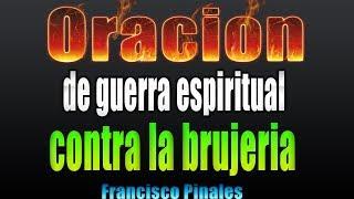 Oración de guerra espiritual para  romper brujeria, Francisco Pinales