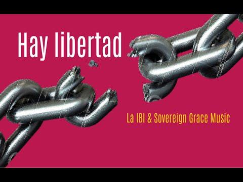 Hay libertad - La IBI & Sovereign Grace Music (Letra)